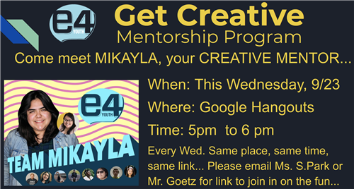 Get Creative Mentorship Program Every Wed. from 5pm to 6 pm. Email Ms. Park for link.