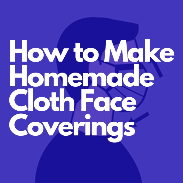 How to Make Homemade Cloth Face Coverings