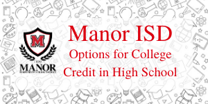 Manor ISD Options for College Credit
