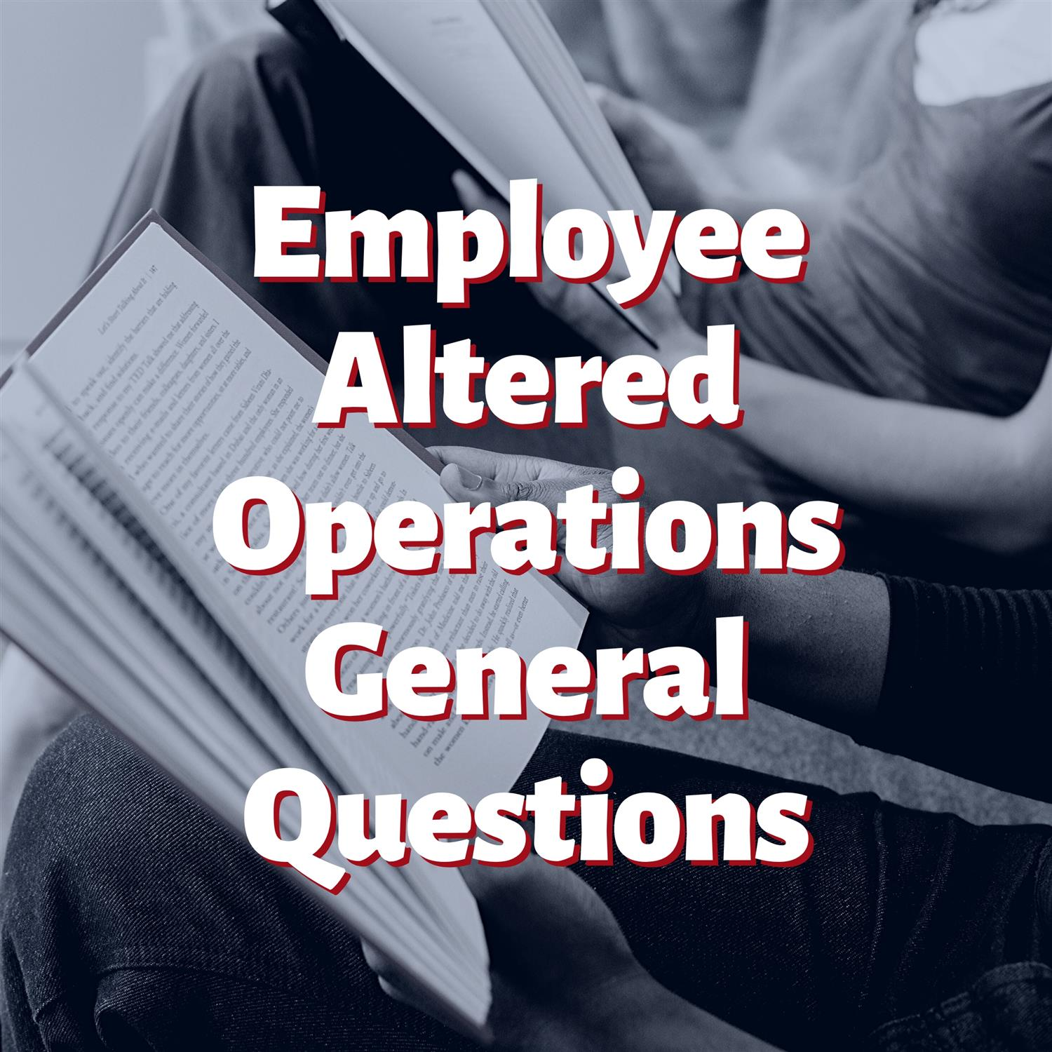 Employee Altered Operations General Questions